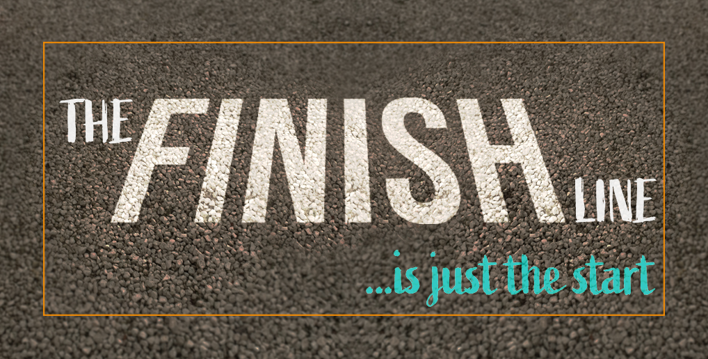 The Finish Line… is Just The Start